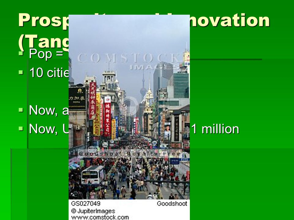 Prosperity and Innovation (Tang and Song)  Pop = 100 million  10 cities with 1 million  Now, about 1.3 Billion  Now, USA has 9 cities over 1 million