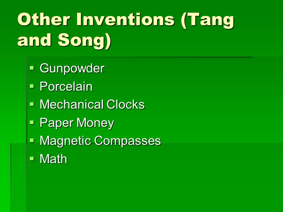 Other Inventions (Tang and Song)  Gunpowder  Porcelain  Mechanical Clocks  Paper Money  Magnetic Compasses  Math