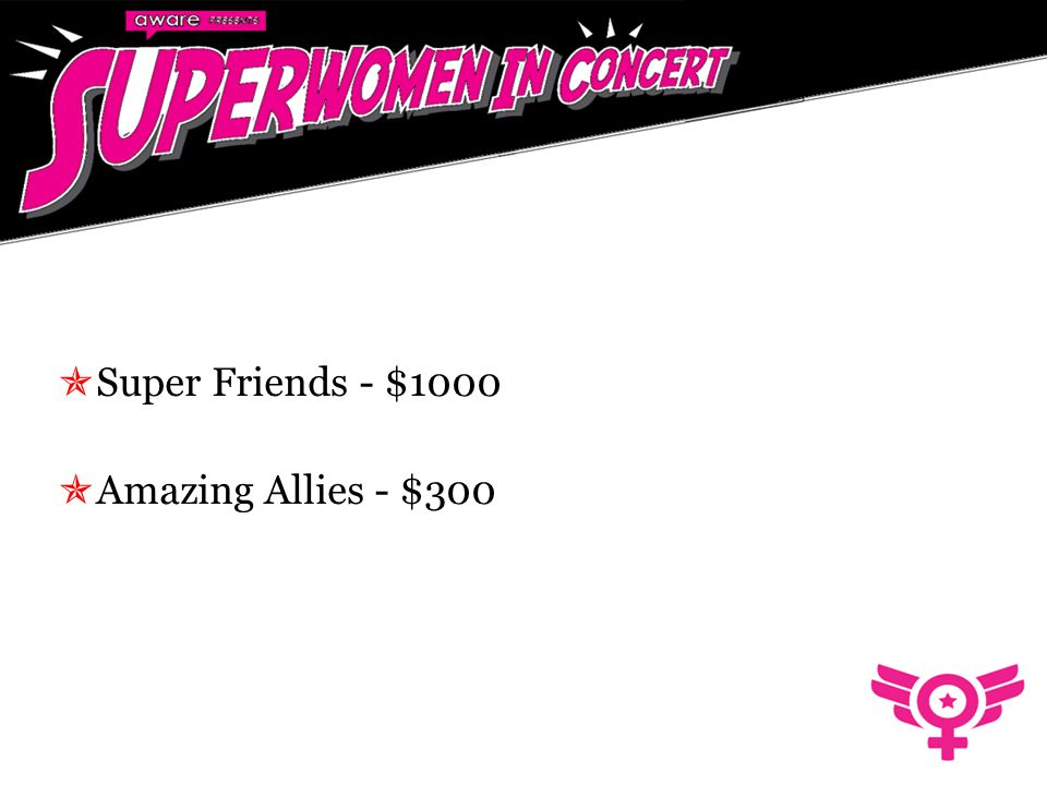  Super Friends - $1000  Amazing Allies - $300