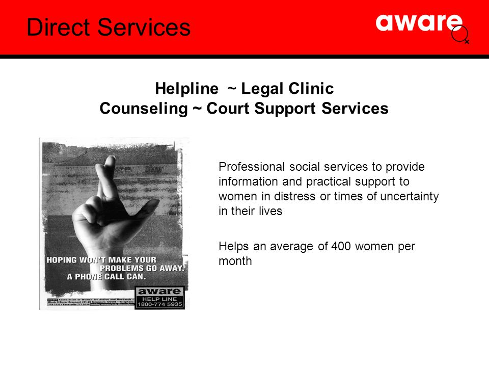 Direct Services Professional social services to provide information and practical support to women in distress or times of uncertainty in their lives