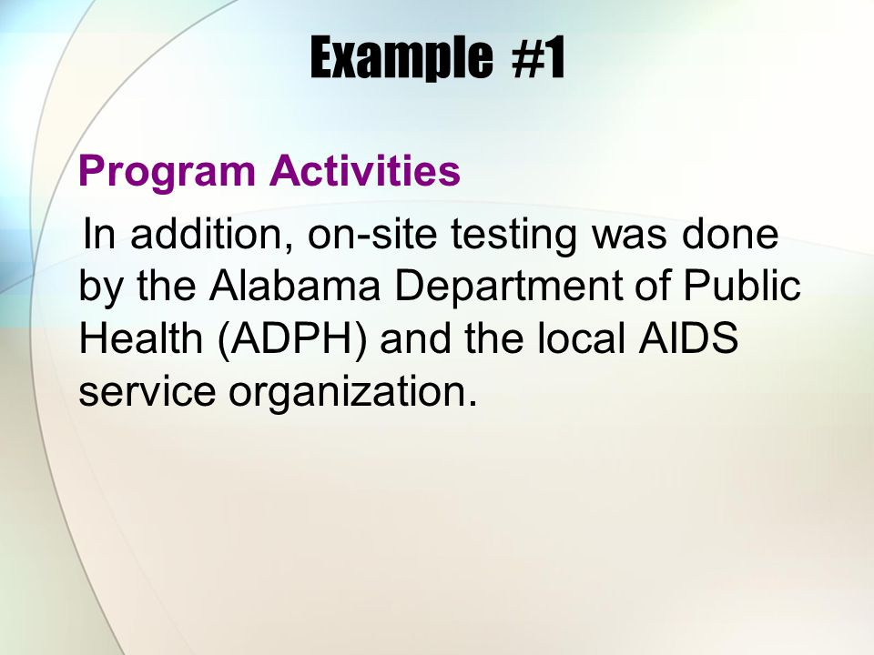 Example #1 Program Activities In addition, on-site testing was done by the Alabama Department of Public Health (ADPH) and the local AIDS service organ
