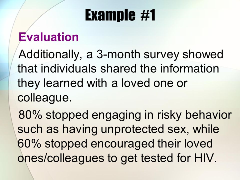 Example #1 Evaluation Additionally, a 3-month survey showed that individuals shared the information they learned with a loved one or colleague. 80% st
