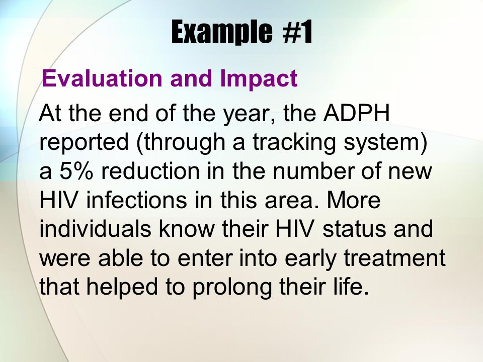 Example #1 Evaluation and Impact At the end of the year, the ADPH reported (through a tracking system) a 5% reduction in the number of new HIV infecti