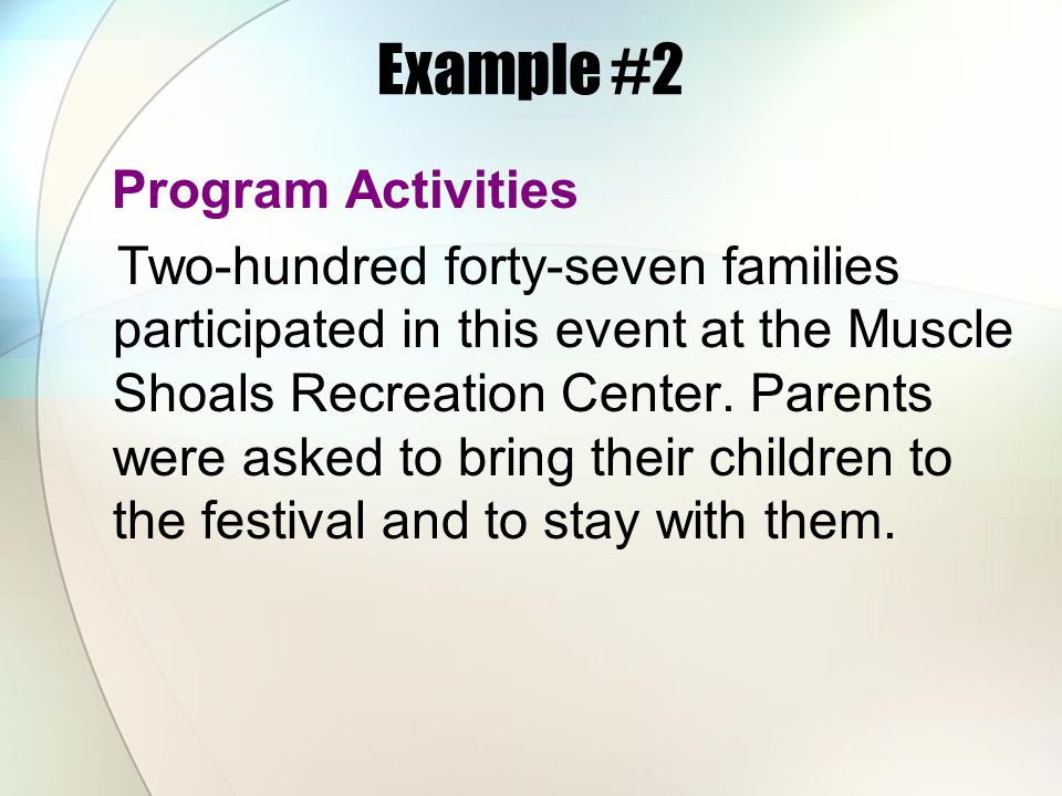 Example #2 Program Activities Two-hundred forty-seven families participated in this event at the Muscle Shoals Recreation Center. Parents were asked t
