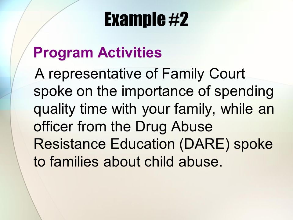 Example #2 Program Activities A representative of Family Court spoke on the importance of spending quality time with your family, while an officer fro