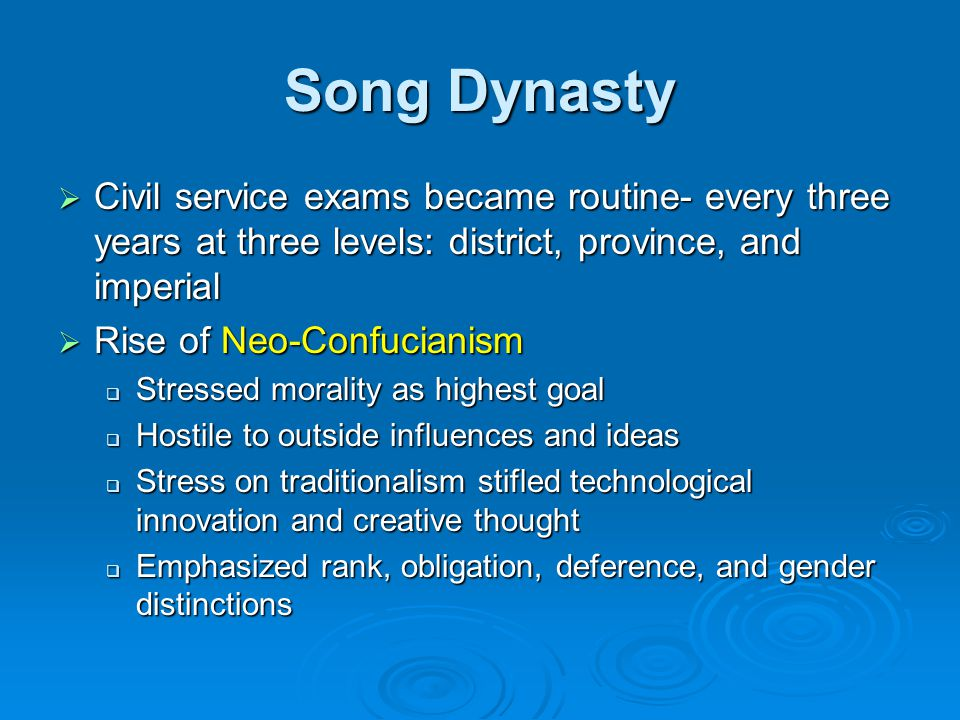 Song Dynasty  Civil service exams became routine- every three years at three levels: district, province, and imperial  Rise of Neo-Confucianism  St