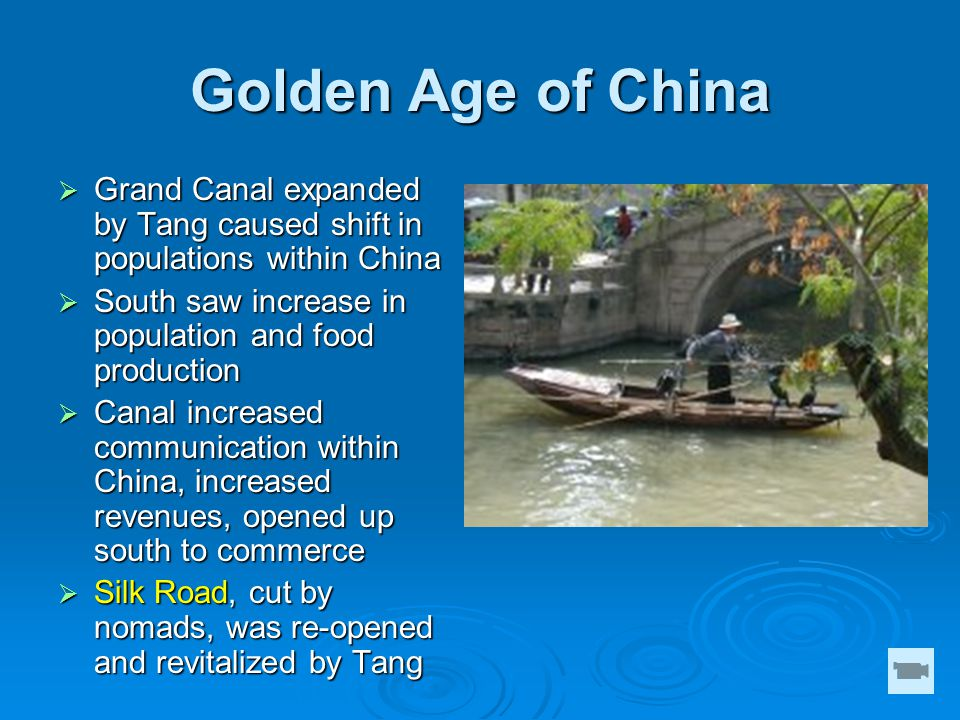 Golden Age of China  Grand Canal expanded by Tang caused shift in populations within China  South saw increase in population and food production  C