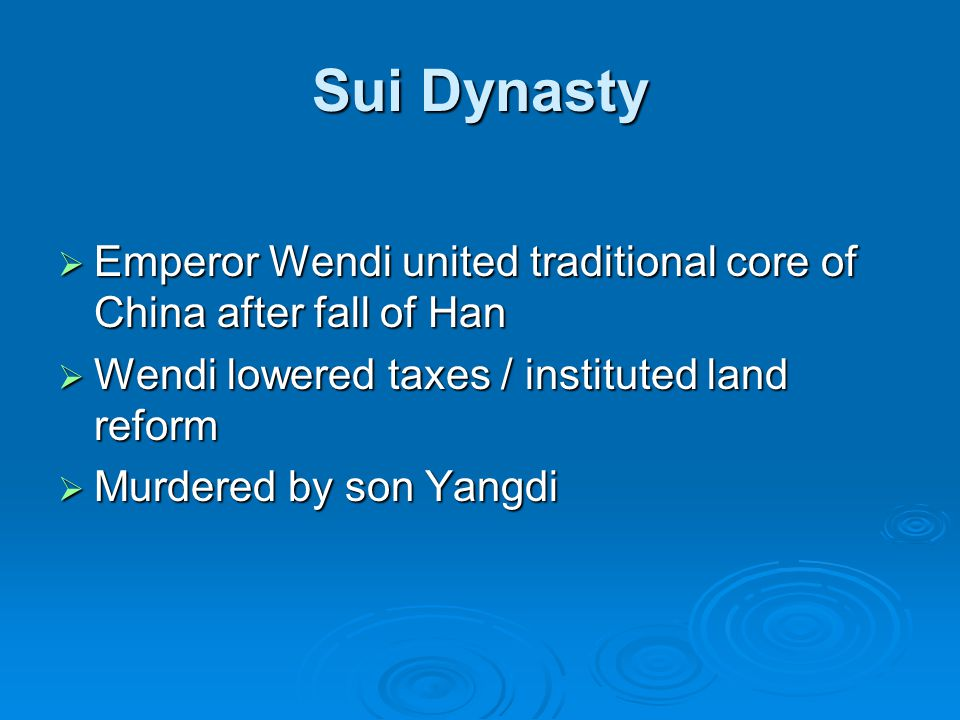 Sui Dynasty  Emperor Wendi united traditional core of China after fall of Han  Wendi lowered taxes / instituted land reform  Murdered by son Yangdi