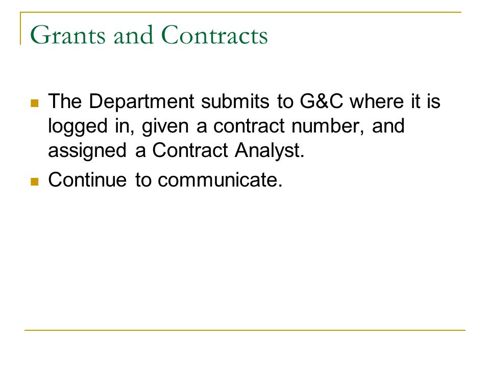 Grants and Contracts The Department submits to G&C where it is logged in, given a contract number, and assigned a Contract Analyst.