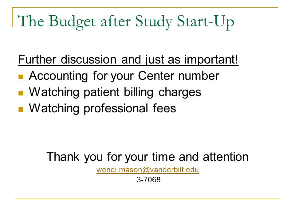 The Budget after Study Start-Up Further discussion and just as important! Accounting for your Center number Watching patient billing charges Watching