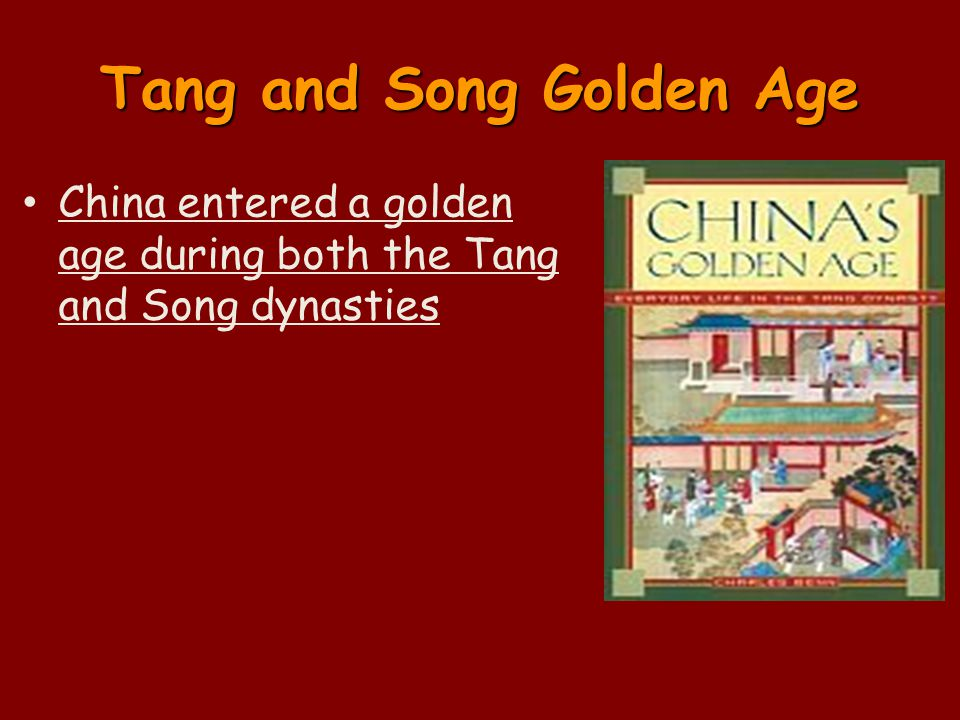 Tang and Song Golden Age China entered a golden age during both the Tang and Song dynasties