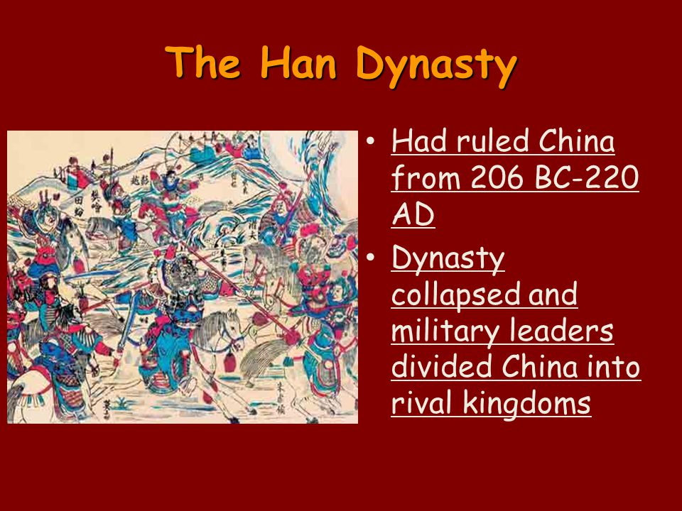 The Han Dynasty Had ruled China from 206 BC-220 AD Dynasty collapsed and military leaders divided China into rival kingdoms