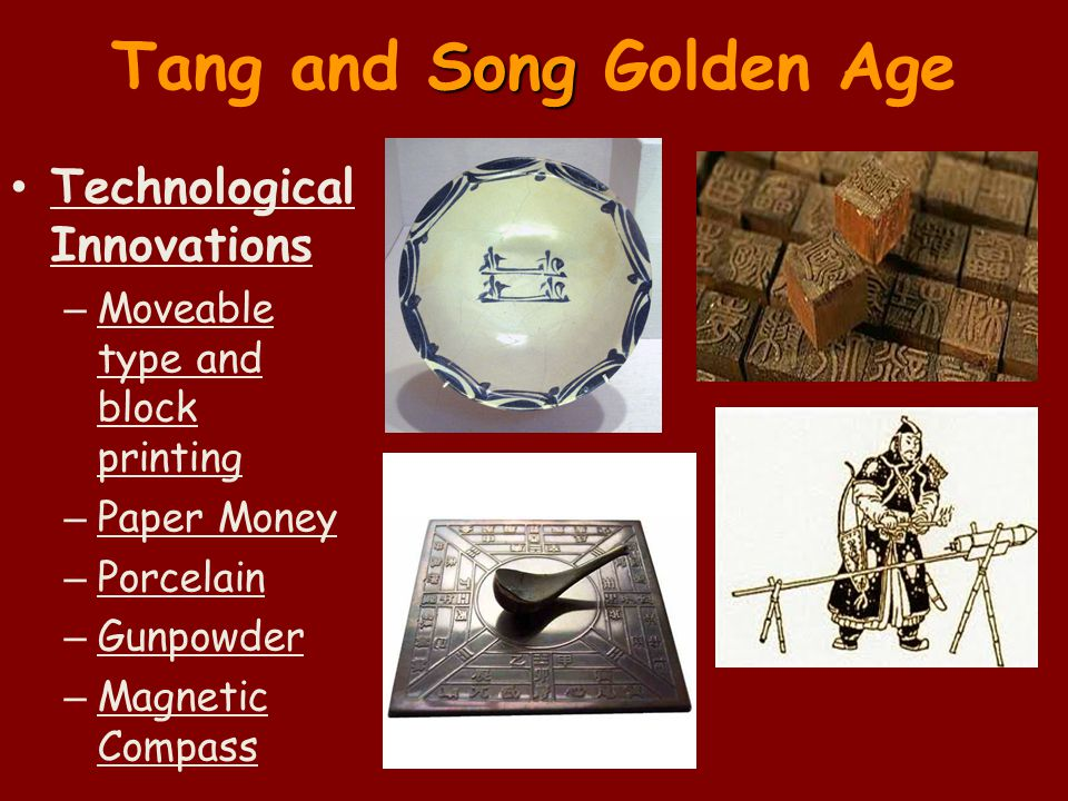 Song Tang and Song Golden Age Technological Innovations – Moveable type and block printing – Paper Money – Porcelain – Gunpowder – Magnetic Compass