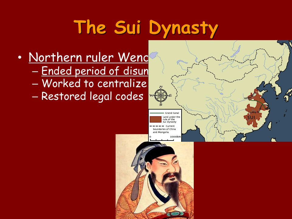 The Sui Dynasty Northern ruler Wendi unites China in 589 – Ended period of disunion – Worked to centralize government – Restored legal codes