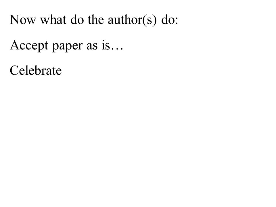 Now what do the author(s) do: Accept paper as is… Celebrate