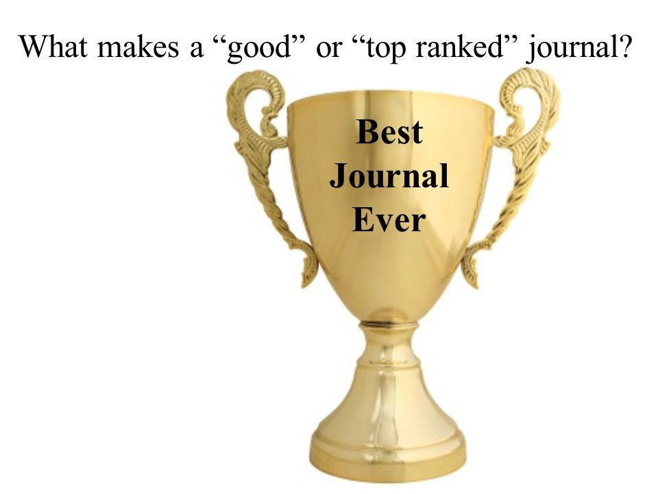 What makes a good or top ranked journal? Best Journal Ever
