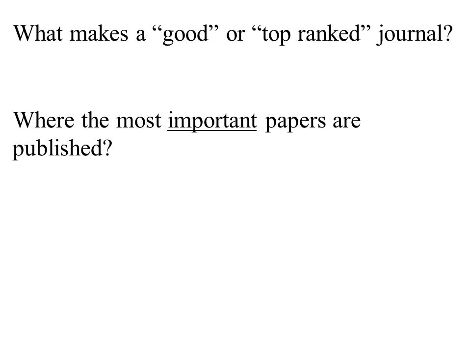 What makes a good or top ranked journal? Where the most important papers are published?