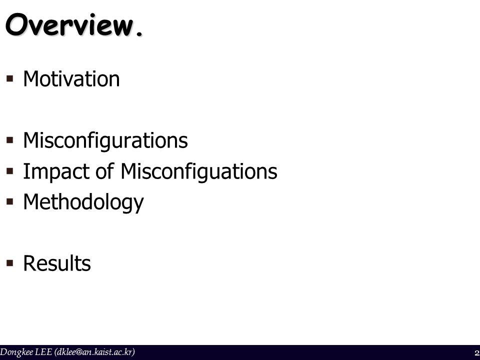 Dongkee LEE (dklee@an.kaist.ac.kr)2Overview.  Motivation  Misconfigurations  Impact of Misconfiguations  Methodology  Results