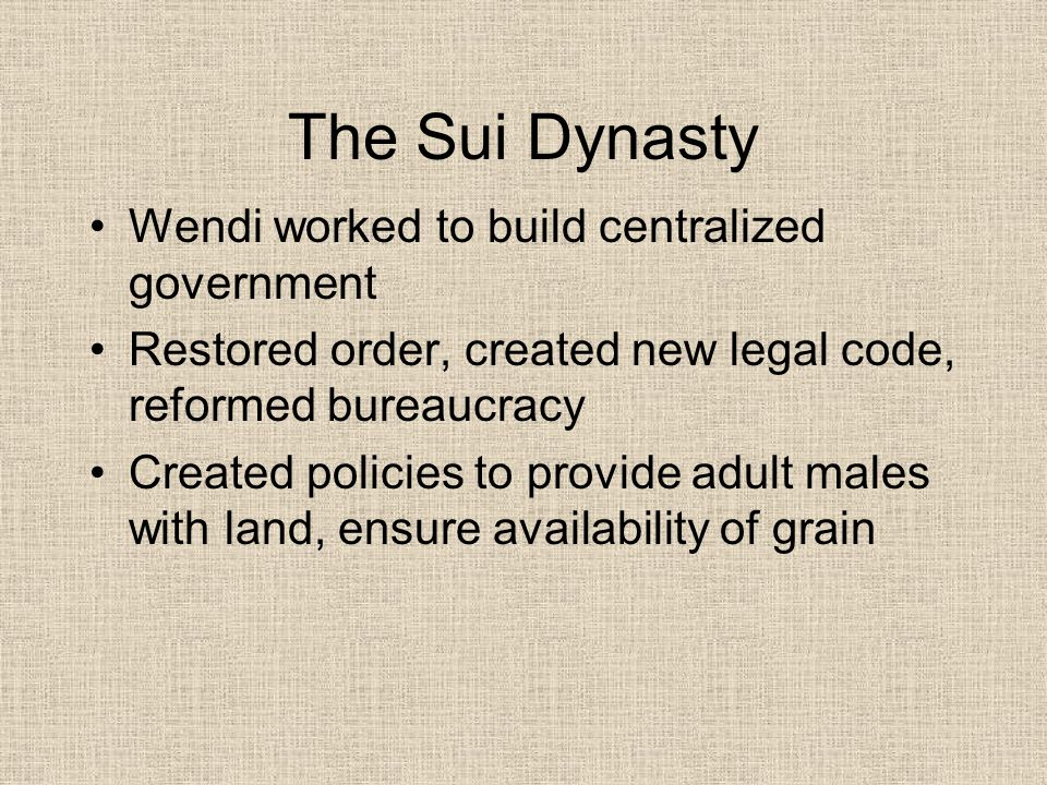 The Sui Dynasty Wendi worked to build centralized government Restored order, created new legal code, reformed bureaucracy Created policies to provide