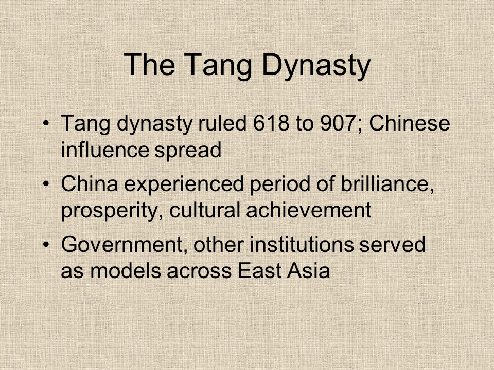 The Tang Dynasty Tang dynasty ruled 618 to 907; Chinese influence spread China experienced period of brilliance, prosperity, cultural achievement Gove
