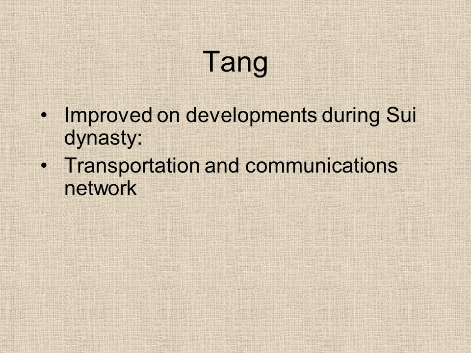 Tang Improved on developments during Sui dynasty: Transportation and communications network