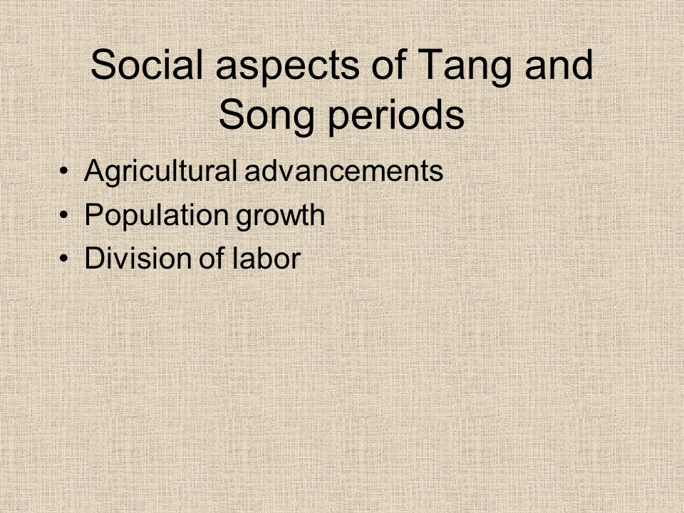 Social aspects of Tang and Song periods Agricultural advancements Population growth Division of labor