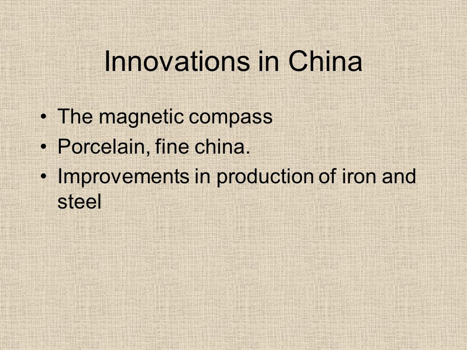 Innovations in China The magnetic compass Porcelain, fine china. Improvements in production of iron and steel