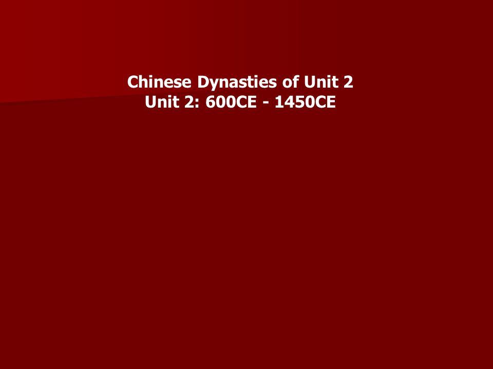 Chinese Dynasties of Unit 2 Unit 2: 600CE - 1450CE