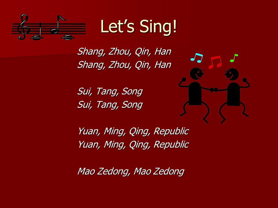 Let's Sing! Shang, Zhou, Qin, Han Sui, Tang, Song Yuan, Ming, Qing, Republic Mao Zedong, Mao Zedong