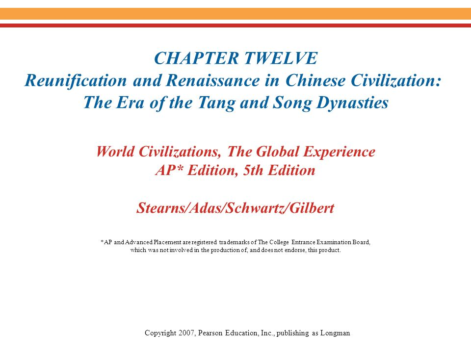 CHAPTER TWELVE Reunification and Renaissance in Chinese Civilization: The Era of the Tang and Song Dynasties World Civilizations, The Global Experienc