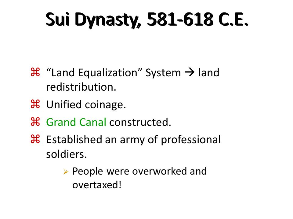 """Sui Dynasty, 581-618 C.E.  """"Land Equalization"""" System  land redistribution.  Unified coinage.  Grand Canal constructed.  Established an army of p"""