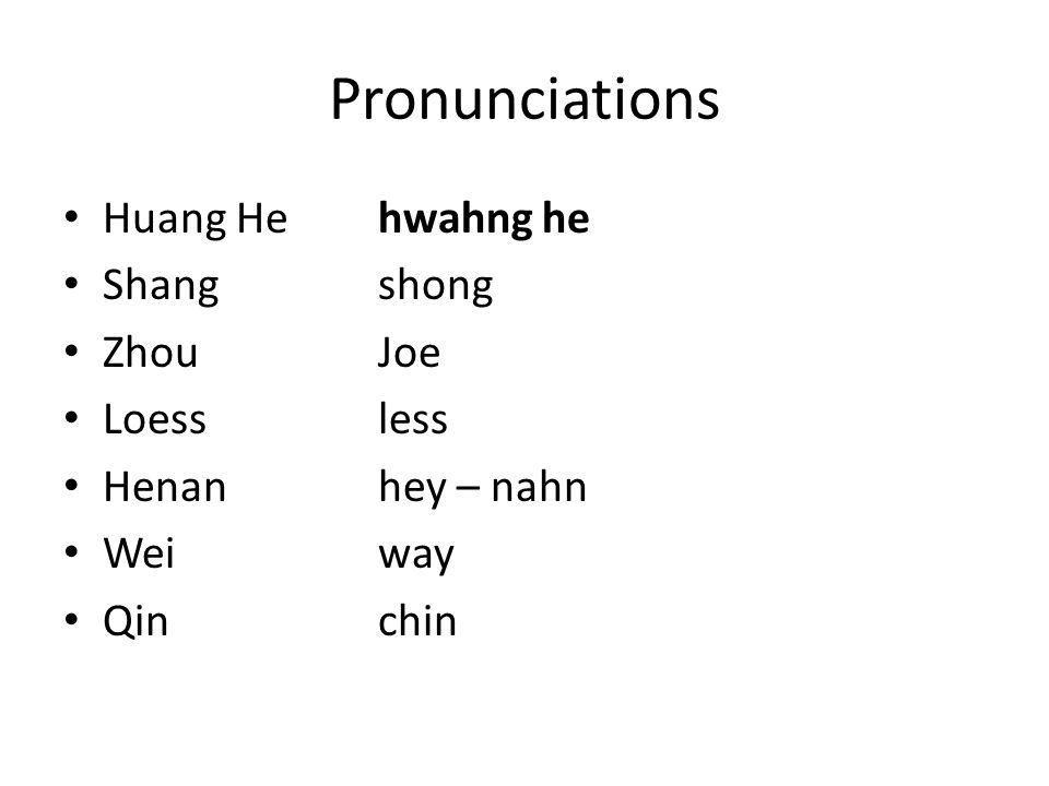 Pronunciations Huang Hehwahng he Shangshong ZhouJoe Loessless Henanhey – nahn Weiway Qinchin