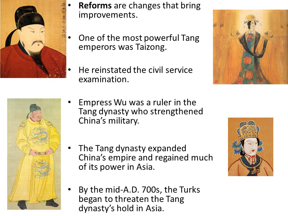 Reforms are changes that bring improvements. One of the most powerful Tang emperors was Taizong. He reinstated the civil service examination. Empress