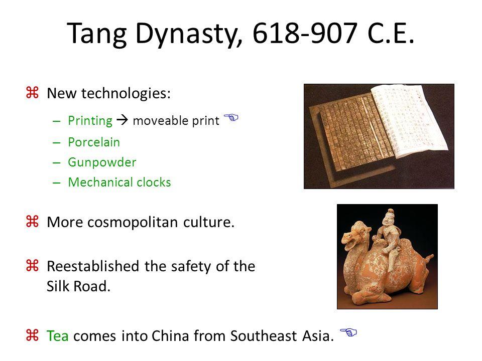 Tang Dynasty, 618-907 C.E.  New technologies: – Printing  moveable print  – Porcelain – Gunpowder – Mechanical clocks  More cosmopolitan culture.