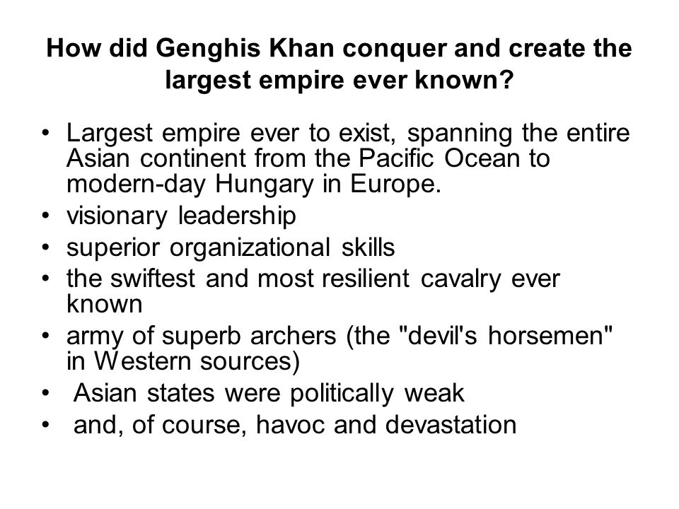 How did Genghis Khan conquer and create the largest empire ever known.