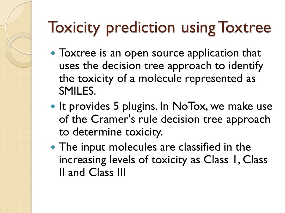 Toxicity prediction using Toxtree Toxtree is an open source application that uses the decision tree approach to identify the toxicity of a molecule re