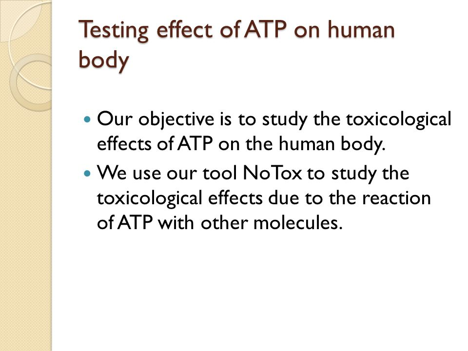 Testing effect of ATP on human body Our objective is to study the toxicological effects of ATP on the human body. We use our tool NoTox to study the t