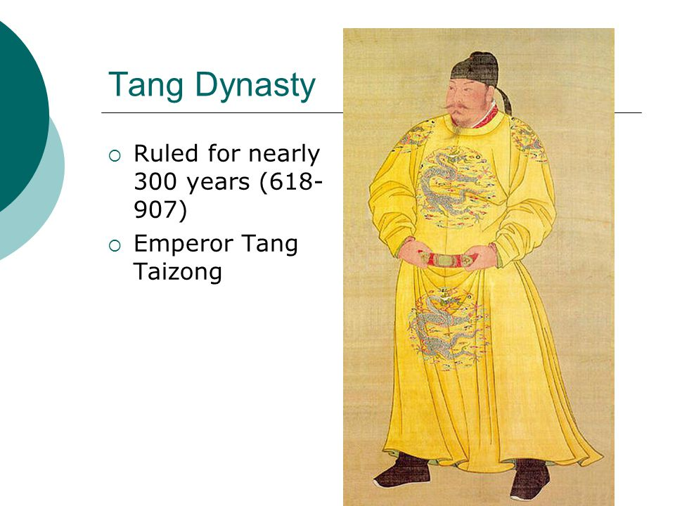 Ruled for nearly 300 years (618- 907)  Emperor Tang Taizong