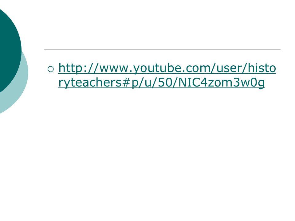  http://www.youtube.com/user/histo ryteachers#p/u/50/NIC4zom3w0g http://www.youtube.com/user/histo ryteachers#p/u/50/NIC4zom3w0g