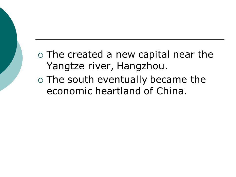  The created a new capital near the Yangtze river, Hangzhou.  The south eventually became the economic heartland of China.