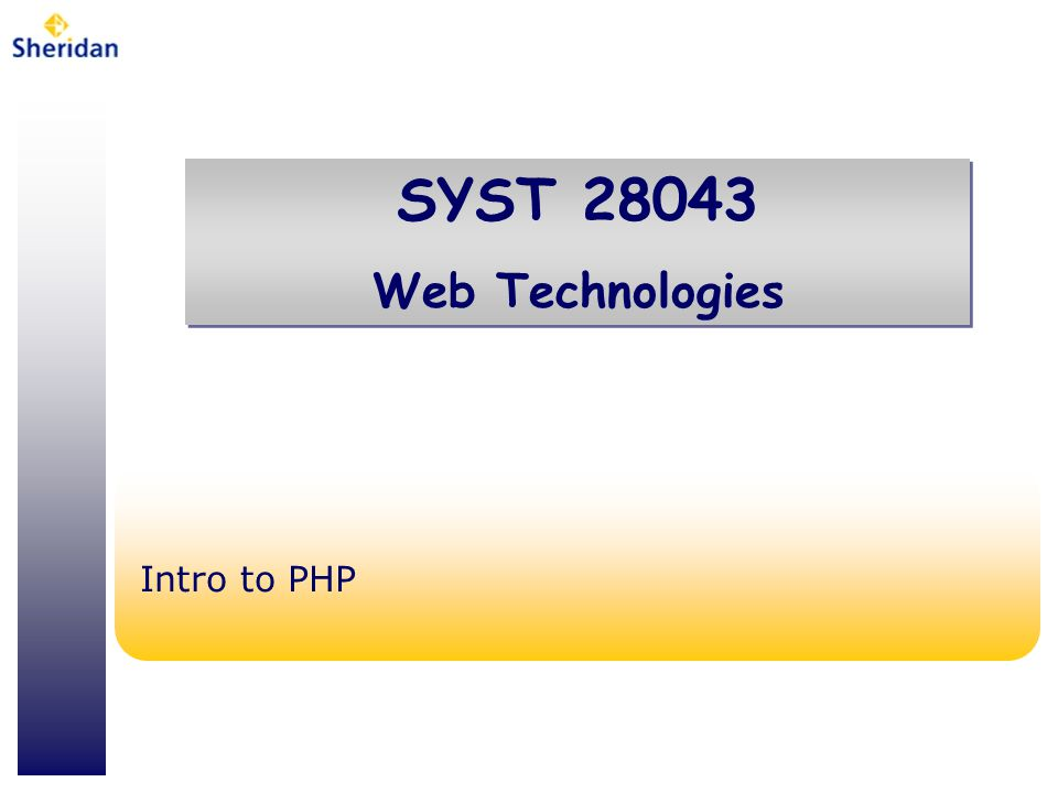 SYST 28043 Web Technologies SYST 28043 Web Technologies Intro to PHP