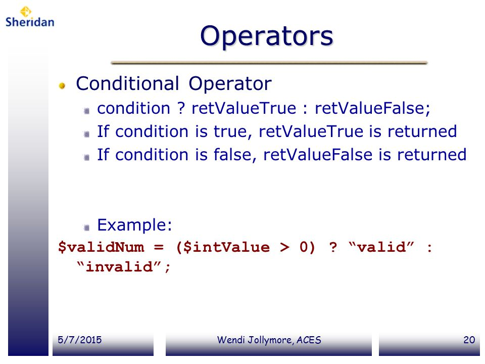 5/7/2015Wendi Jollymore, ACES20 Operators Conditional Operator condition .