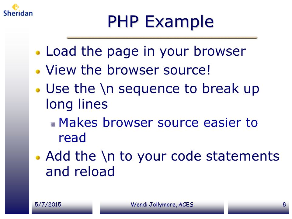 5/7/2015Wendi Jollymore, ACES8 PHP Example Load the page in your browser View the browser source.