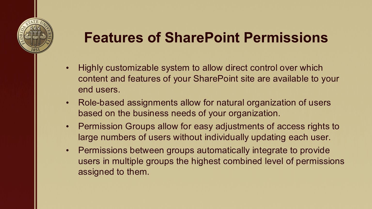 Features of SharePoint Permissions Highly customizable system to allow direct control over which content and features of your SharePoint site are available to your end users.