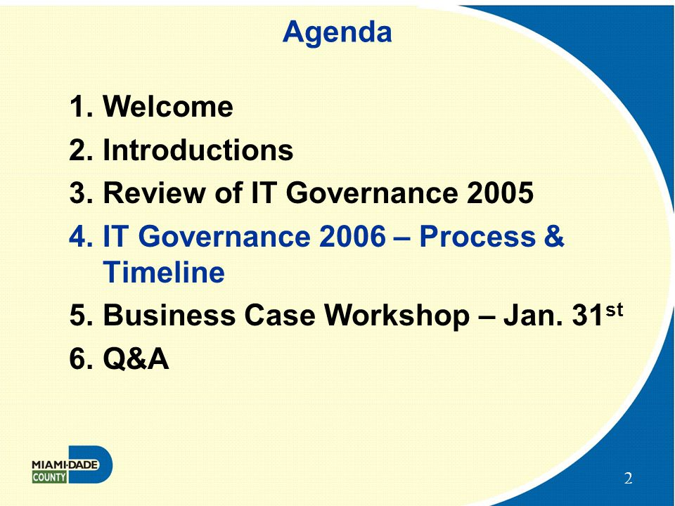 2 Agenda 1.Welcome 2.Introductions 3.Review of IT Governance 2005 4.IT Governance 2006 – Process & Timeline 5.Business Case Workshop – Jan.
