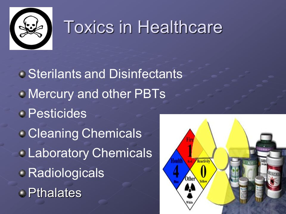 11 Toxics in Healthcare Sterilants and Disinfectants Mercury and other PBTs Pesticides Cleaning Chemicals Laboratory Chemicals RadiologicalsPthalates