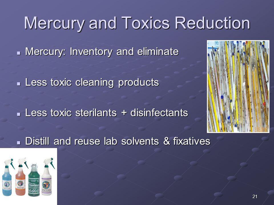 21 Mercury and Toxics Reduction Mercury: Inventory and eliminate Mercury: Inventory and eliminate Less toxic cleaning products Less toxic cleaning pro