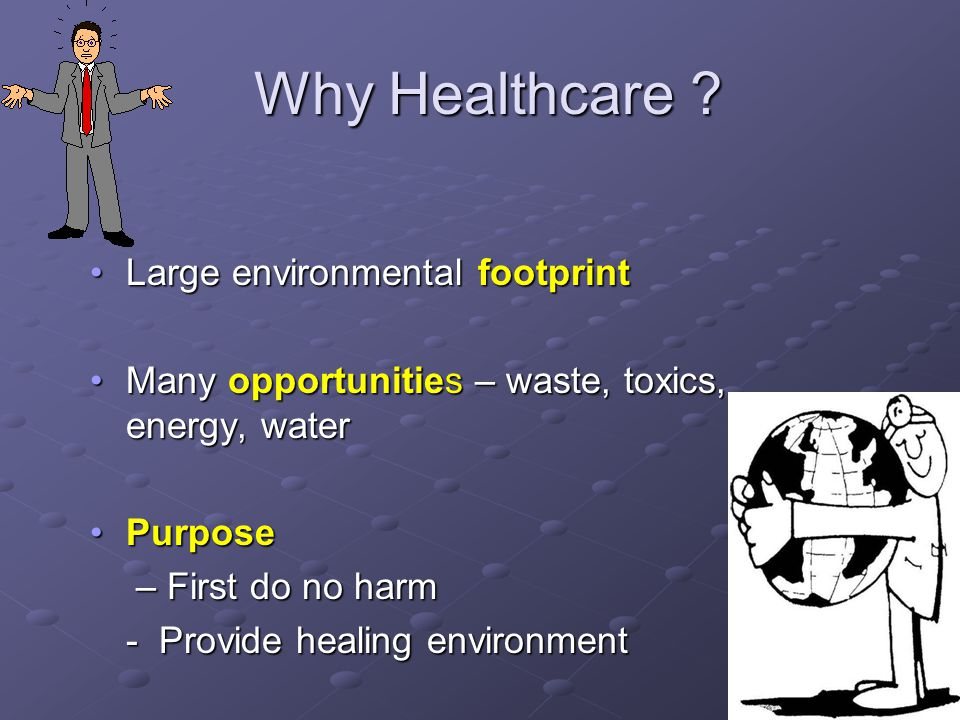 5 Why Healthcare ? Large environmental footprintLarge environmental footprint Many opportunities – waste, toxics, energy, waterMany opportunities – wa