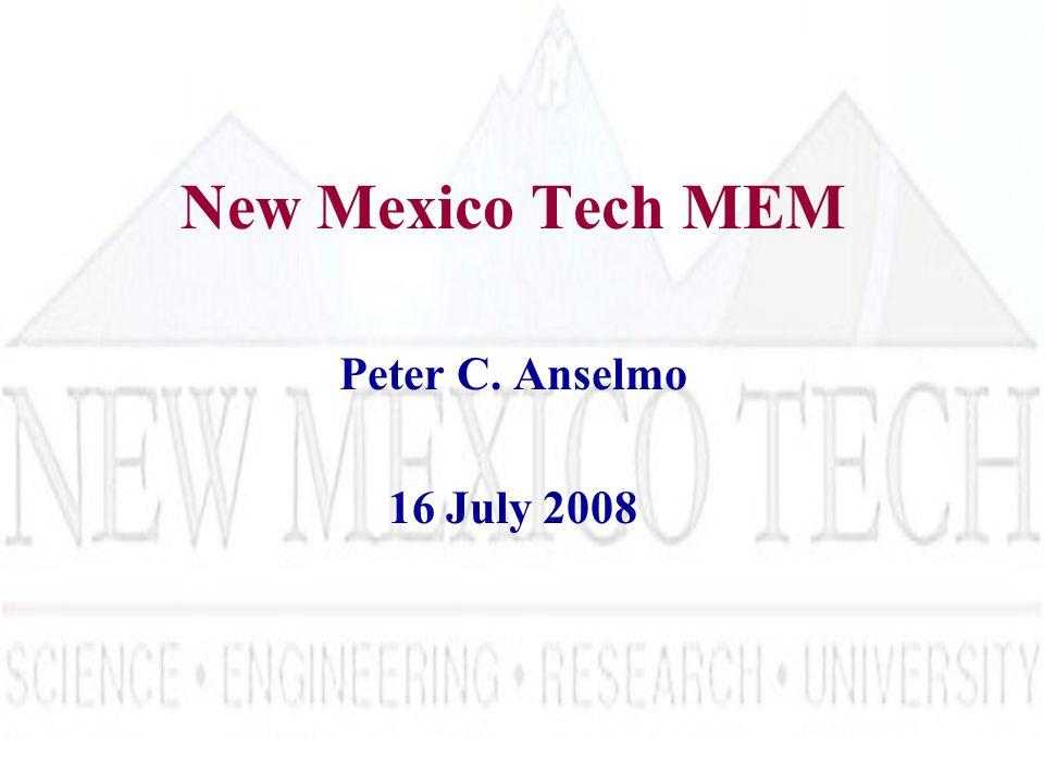 New Mexico Tech MEM Peter C. Anselmo 16 July 2008