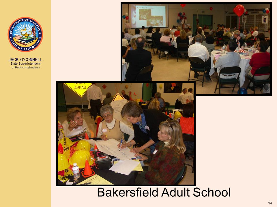 JACK O'CONNELL State Superintendent of Public Instruction 14 Bakersfield Adult School